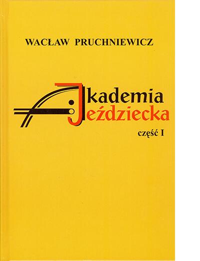 AKADEMIA JEŹDZIECKA - CZ. 1, Wacław Pruchniewicz