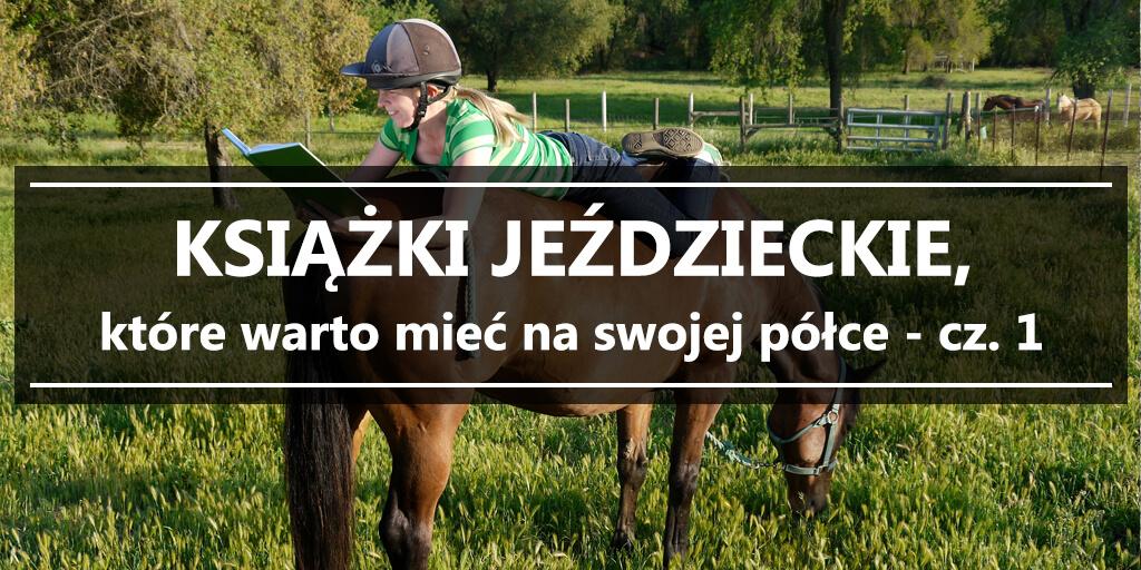 Książki jeździeckie, które warto mieć na swojej półce - cz. 1