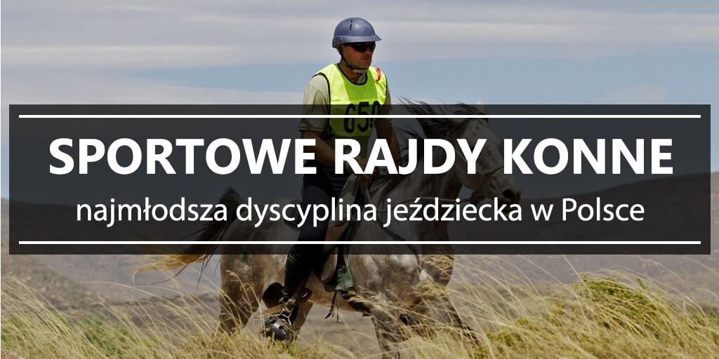Sportowe rajdy konne - najmłodsza dyscyplina jeździecka w Polsce