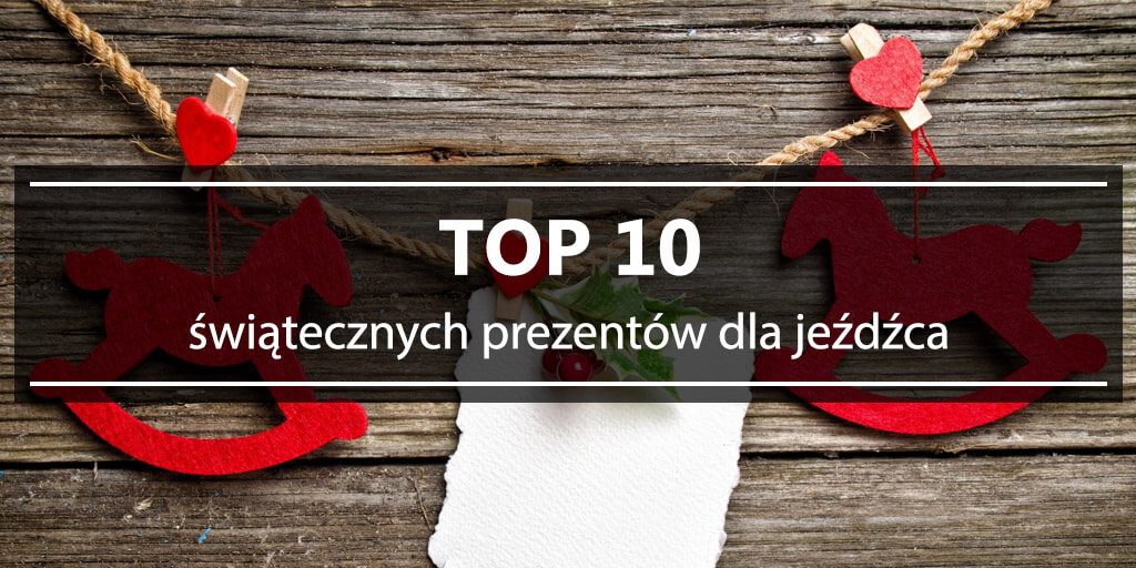 TOP 10 świątecznych prezentów dla jeźdźca