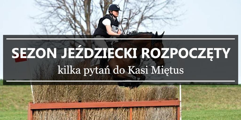Sezon jeździecki rozpoczęty - kilka pytań do Kasi Miętus