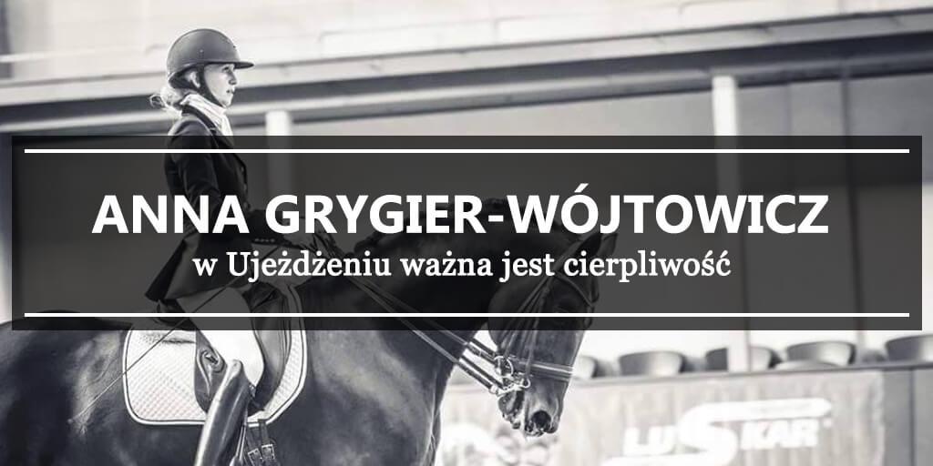Anna Grygier–Wójtowicz - w Ujeżdżeniu ważna jest cierpliwość