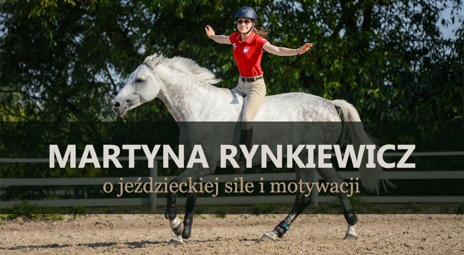 e86e6f5df461e Martyna Rynkiewicz - o jeździeckiej sile i motywacji Sklep jeździecki